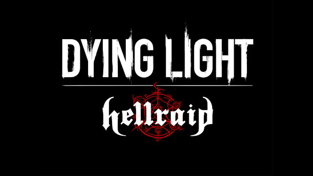Dying Light unleashing Hellraid