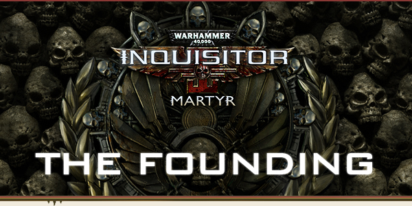 Warhammer 40,000: Inquisitor - Martyr celebrates The Founding